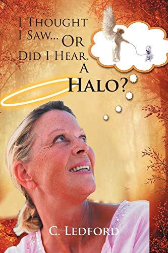 I Thought I Saw... or Did I Hear, a Halo? By C Ledford
