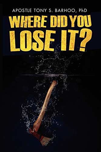 Where Did You Lose It? By Apostle Tony S Phd Barhoo