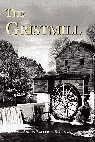 The Gristmill By Angus Rafferty Beckman