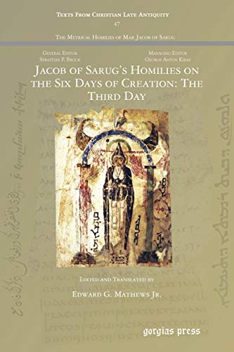 Jacob of Sarug's Homilies on the Six Days of Creation: The Third Day By Edward G Mathews Jr