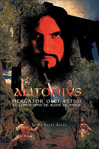 Antonivs Mercator Olei Astigi (El Comerciante de Aceite de Astigi) By Josep Zalez Zalez