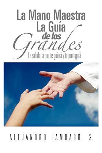 La Mano Maestra La Guia de Los Grandes By Alejandro Lambarri