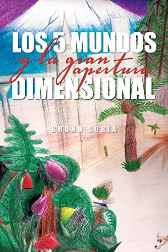Los 5 Mundos y La Gran Apertura Dimensional By Bruno Soria