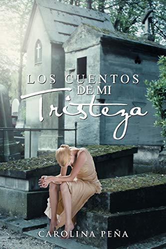 Los Cuentos de Mi Tristeza By Carolina Pe a