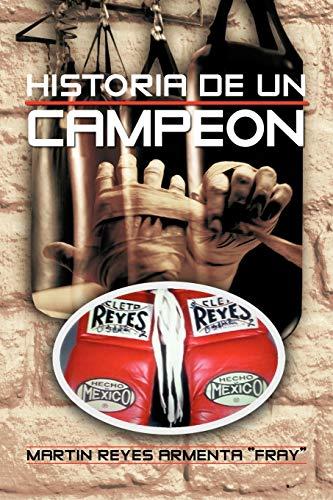 """Historia de Un Campeon By Martin Reyes Armenta """"Fray"""""""
