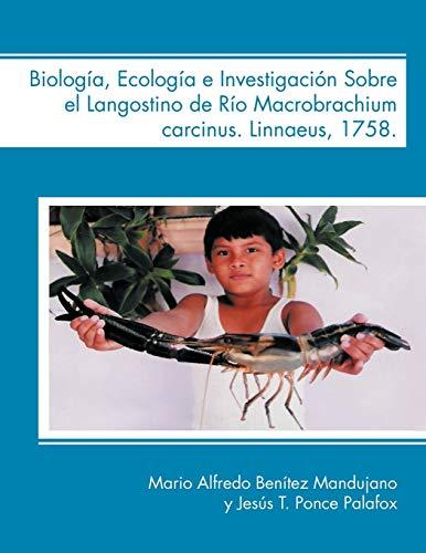 Biologia, Ecologia E Investigacion Sobre El Langostino de Rio Macrobrachium Carcinus. Linnaeus, 1758. By Mario Alfredo Ben Mandujano