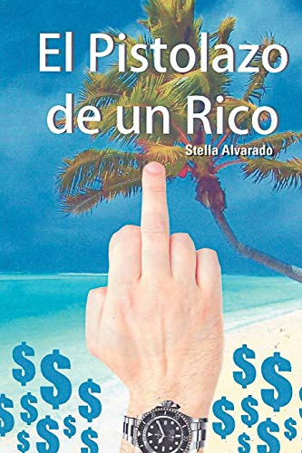 El Pistolazo de Un Rico By Stella Alvarado