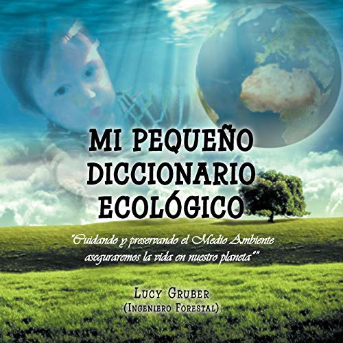 Mi Pequeno Diccionario Ecologico By Lucy Gruber (Ingeniero Forestal)