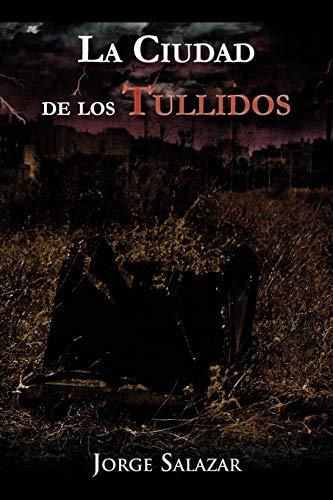 La Ciudad de Los Tullidos By Jorge Salazar