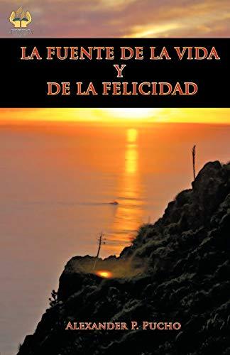 La Fuente de La Vida y de La Felicidad By Alexander P Pucho
