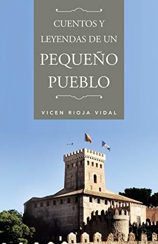 Cuentos y Leyendas de Un Pequeno Pueblo By Vicen Rioja Vidal