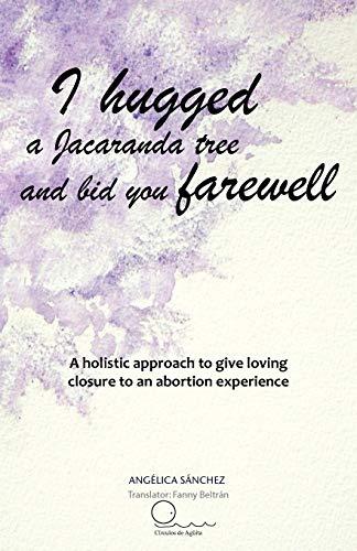 I Hugged a Jacaranda Tree and Bid You Farewell By Ang Lica S Nchez