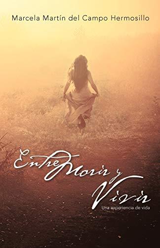 Entre Morir y Vivir By Marcela Mart N Del Campo Hermosillo