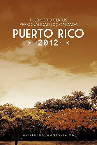 Plebiscito Status Personalidad Colonizada Puerto Rico 2012 By Guillermo Gonz Lez MD