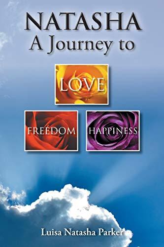 Natasha a Journey to Freedom, Love and Happiness By Luisa Natasha Parker