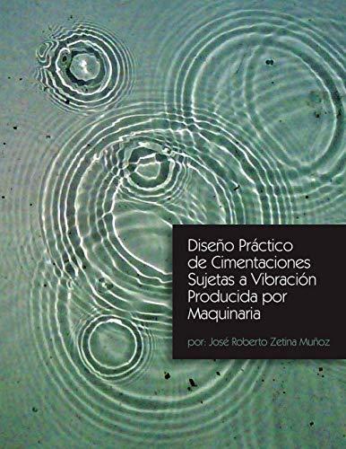 Diseno Practico de Cimentaciones Sujetas a Vibracion Producida Por Maquinaria By Jose Roberto Zetina Munoz