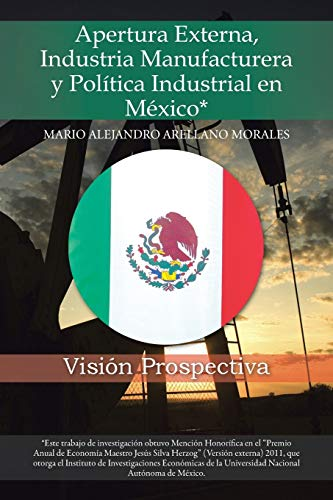 Apertura Externa, Industria Manufacturera y Politica Industrial En Mexico* By Mario Alejandro Arellano Morales