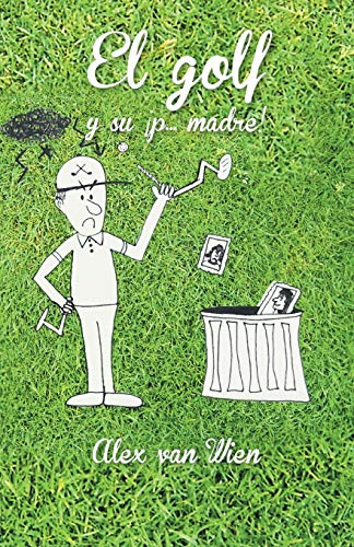 El Golf y Su P... Madre! By Alex Van Wien