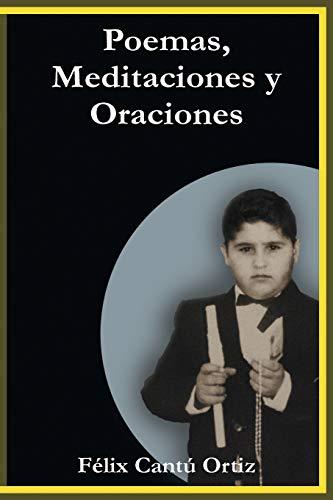 Poemas, Meditaciones Y Oraciones By Felix Cantu Ortiz