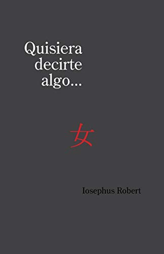 Quisiera Decirte Algo... By Iosephus Robert