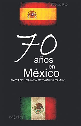 70 Anos En Mexico By Maria Del Carmen Cervantes Ramiro