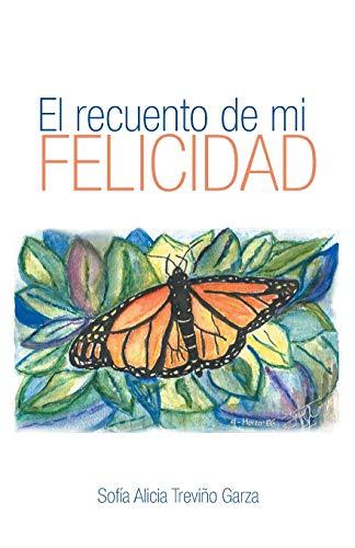 El Recuento de Mi Felicidad By Sofia Alicia Trevino Garza