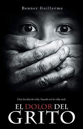 El Dolor del Grito By Benner Guillermo