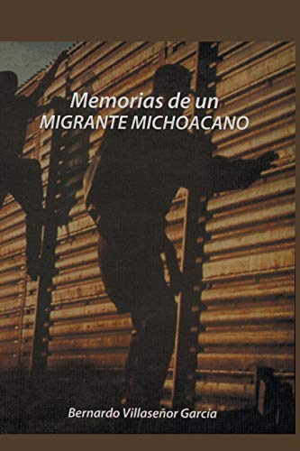 Memorias de Un Migrante Michoacano By Bernardo Villasenor Garcia