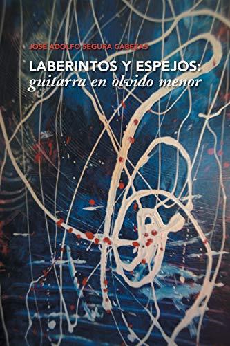 Laberintos y Espejos By Jose Adolfo Segura Cabezas