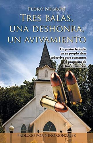 Tres Balas, Una Deshonra, Un Avivamiento By Pedro Negron