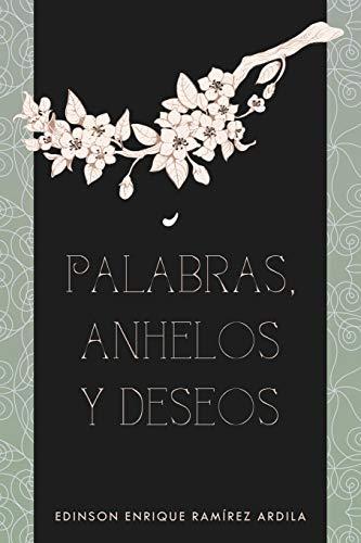 Palabras, Anhelos y Deseos By Edinson Enrique Ramirez Ardila