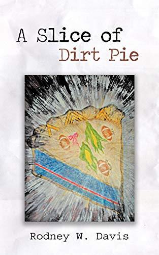 A Slice of Dirt Pie By Rodney W. Davis