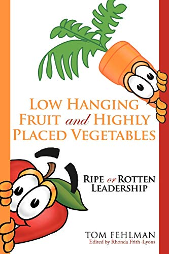 Low Hanging Fruit And Highly Placed Vegetables By Tom Fehlman