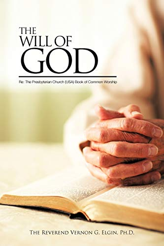 THE WILL OF GOD Re By The Reverend Vernon G. Elgin Ph.D.
