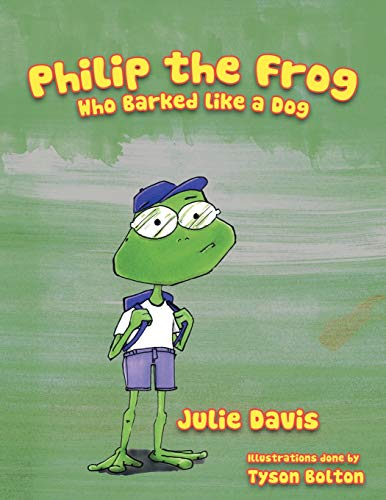 Philip the Frog Who Barked Like a Dog By Julie Davis