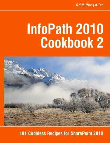 InfoPath 2010 Cookbook 2 By S y M Wong-A-Ton