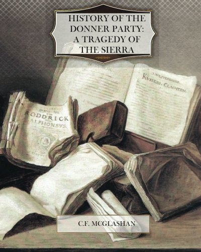 History of the Donner Party: A Tragedy of the Sierra By C. F. McGlashan