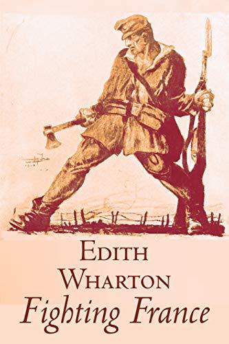 Fighting France by Edith Wharton, History, Travel, Military, Europe, France, World War I By Edith Wharton
