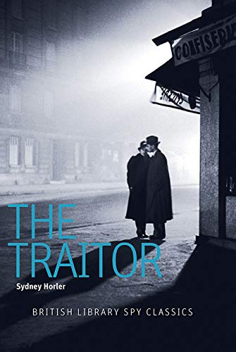 The Traitor (British Library Spy Classics) By Sydney Horler