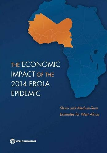 The economic impact of the 2014 Ebola epidemic By World Bank