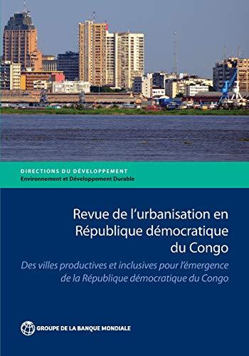 Revue de l'Urbanisation en Republique Democratique du Congo By The World Bank
