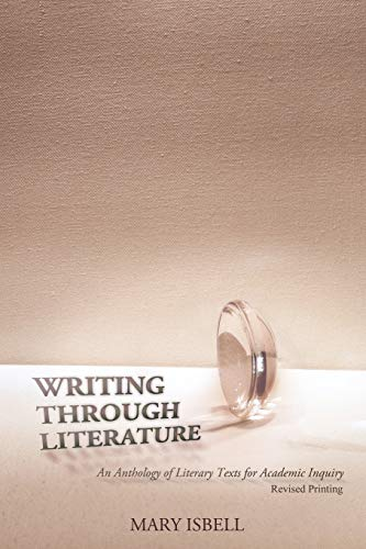 Writing Through Literature: An Anthology of Literary Texts for Academic Inquiry By Mary Isbell