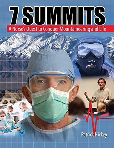 7 Summits: A Nurse's Quest to Conquer Mountaineering and Life By John Patrick Hickey