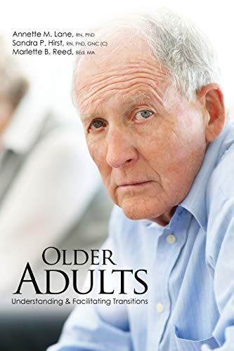 Older Adults: Understanding AND Facilitating Transitions By Annette M. Lane