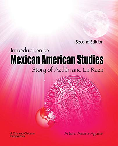 Introduction to Mexican American Studies: Story of Aztlan and La Raza By Arturo Amaro-Aguilar