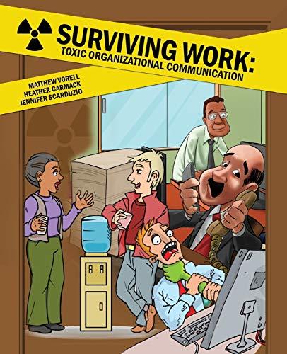 Surviving Work: Toxic Organizational Communication By Matthew S. Vorell
