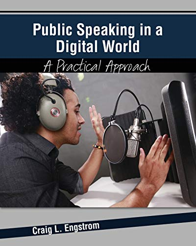 Public Speaking in a Digital World: A Practical Approach By Craig Engstrom