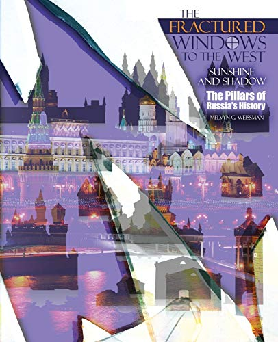 The Fractured Windows to the West: Sunshine and Shadow: The Pillars of Russia's History By Melvyn Weissman