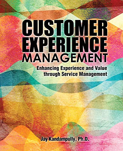 Customer Experience Management: Enhancing Experience and Value through Service Management By Jay Kandampully
