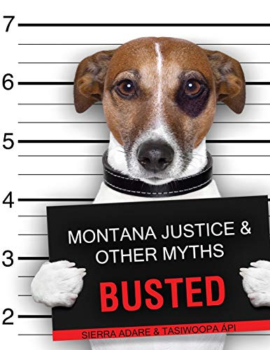 Montana Justice and Other Myths Busted By Sierra Adare-Tasowoppa'api
